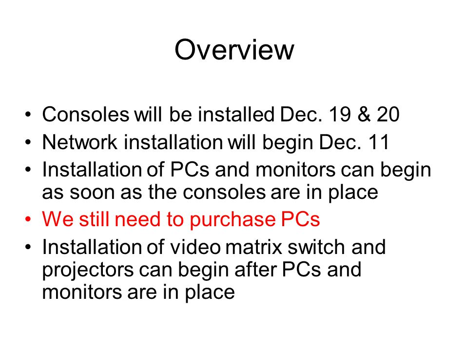 Overview Consoles will be installed Dec. 19 & 20 Network installation will begin Dec. 11 Installation of PCs and monitors can begin as soon as the con
