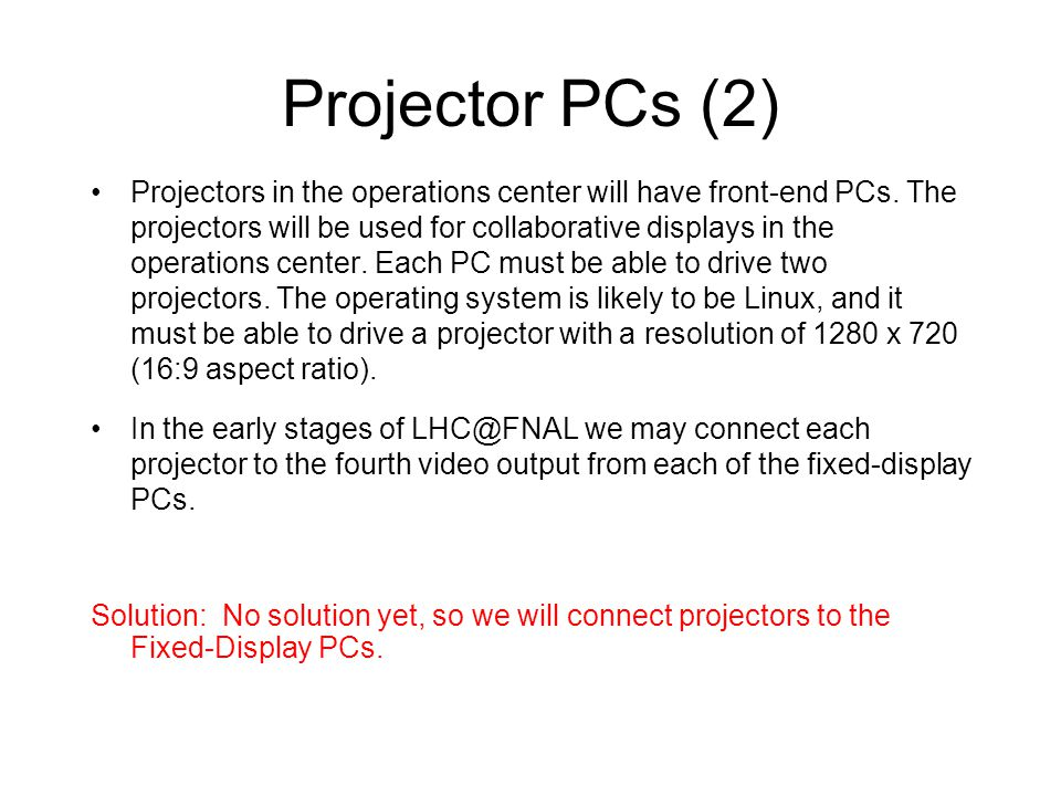 Projector PCs (2) Projectors in the operations center will have front-end PCs. The projectors will be used for collaborative displays in the operation