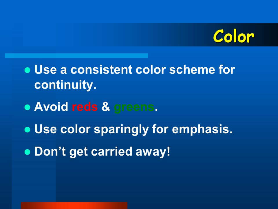 Color Uses: contrast, emphasis, interest Contrast between text & background -- computer projection: dark background, light text -- overhead projector: light background, dark text light background, dark text