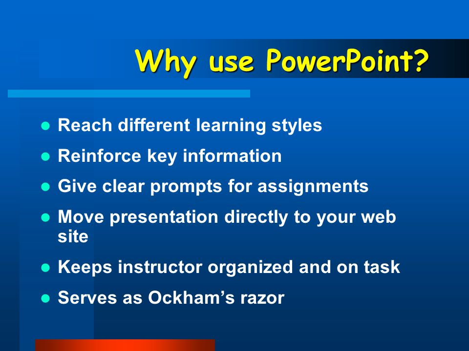 PowerPoint Presentations Why use PowerPoint Amount of information Font Color Extras Examples