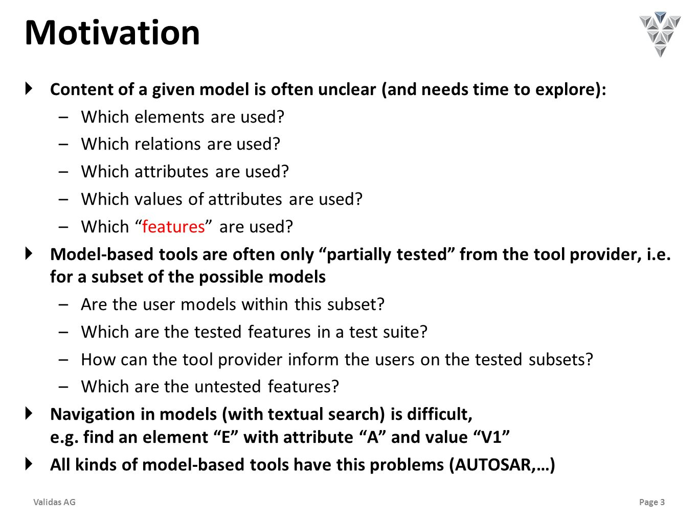Page 3Validas AG Motivation  Content of a given model is often unclear (and needs time to explore): –Which elements are used.