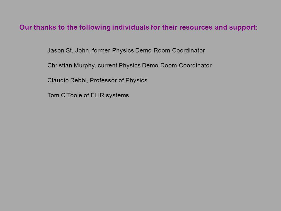 Our thanks to the following individuals for their resources and support: Jason St. John, former Physics Demo Room Coordinator Christian Murphy, curren