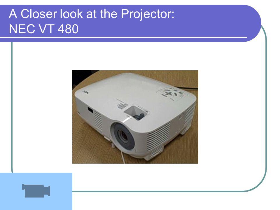 A Closer look at the Projector: NEC VT 480