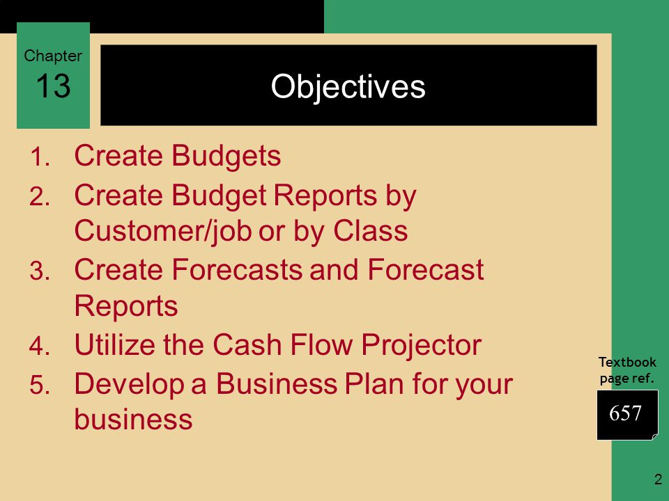 Chapter 13 Textbook page ref. 2 Objectives 1. Create Budgets 2. Create Budget Reports by Customer/job or by Class 3. Create Forecasts and Forecast Rep