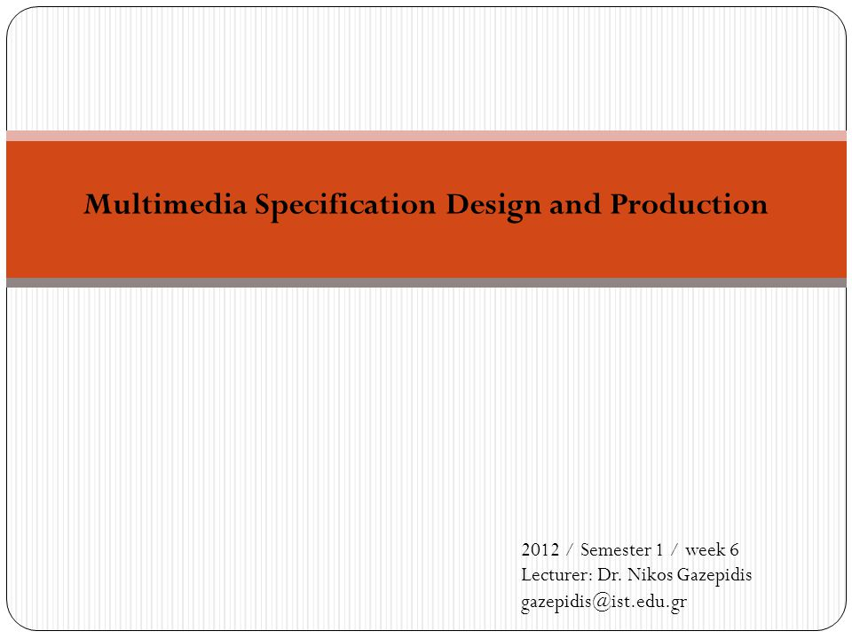 Multimedia Specification Design and Production 2012 / Semester 1 / week 6 Lecturer: Dr.