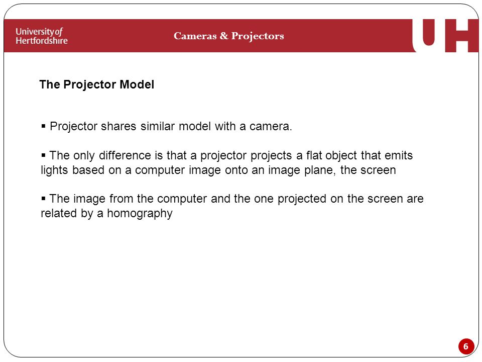6 The Projector Model Cameras & Projectors  Projector shares similar model with a camera.
