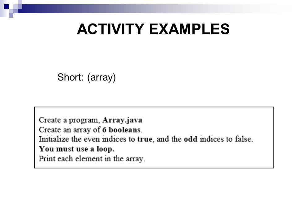 ACTIVITY EXAMPLES Short:(array)