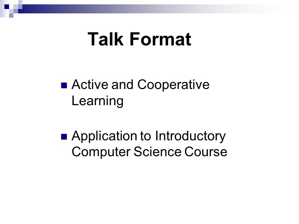 Talk Format Active and Cooperative Learning Application to Introductory Computer Science Course