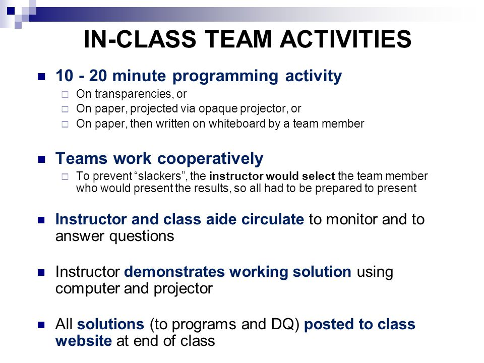 IN-CLASS TEAM ACTIVITIES 10 - 20 minute programming activity  On transparencies, or  On paper, projected via opaque projector, or  On paper, then w
