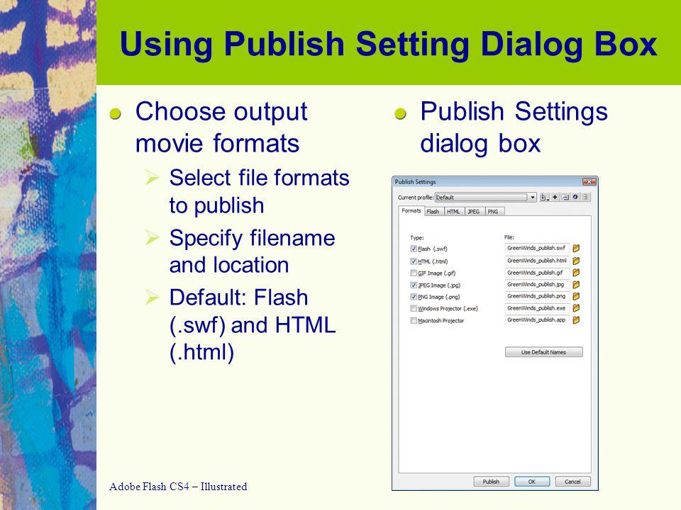 Adobe Flash CS4 – Illustrated Creating and Exporting a Publish Profile Exporting a profile
