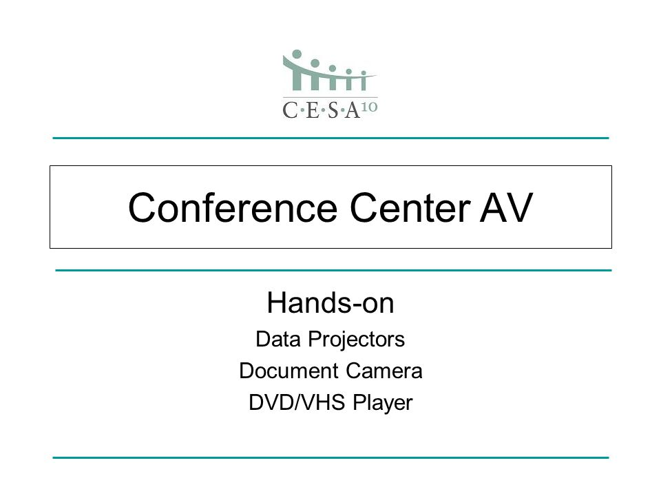 Conference Center AV Hands-on Data Projectors Document Camera DVD/VHS Player