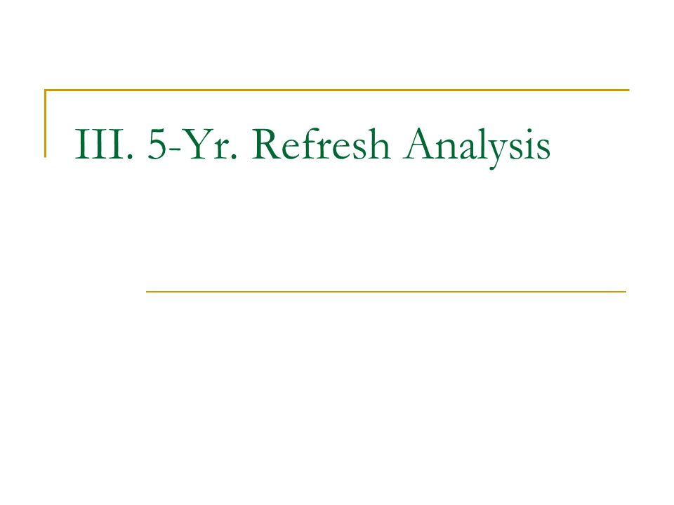 III. 5-Yr. Refresh Analysis