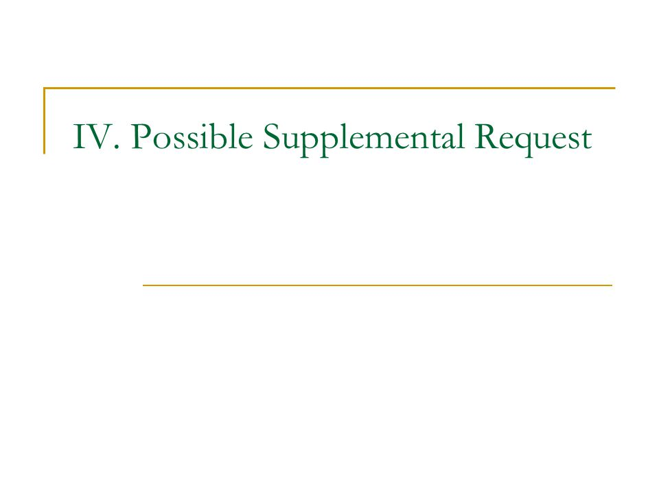 IV. Possible Supplemental Request