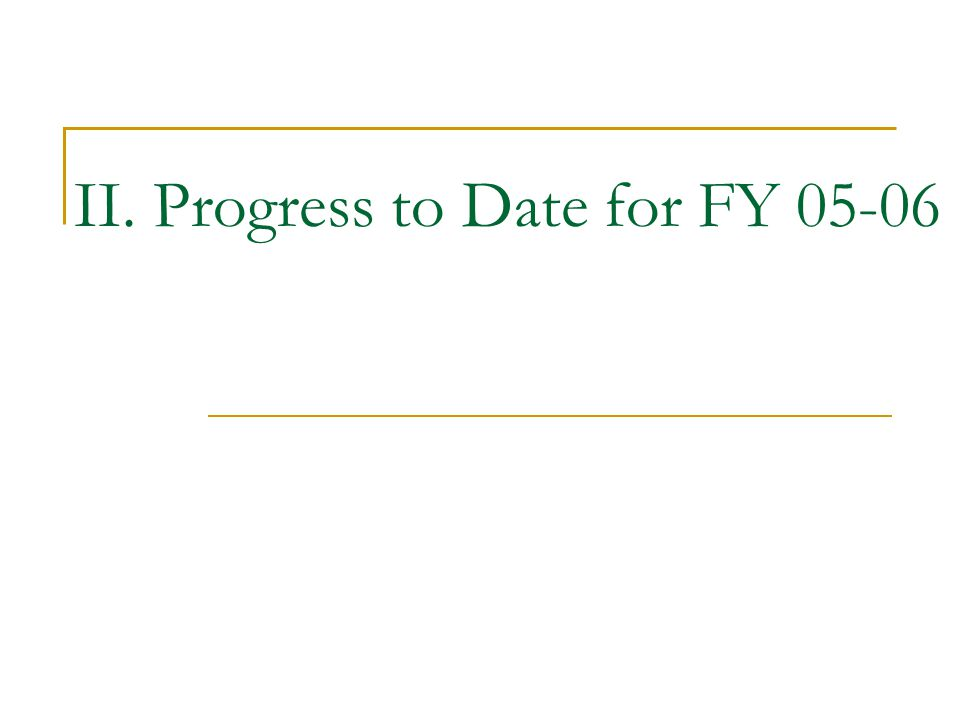 II. Progress to Date for FY 05-06