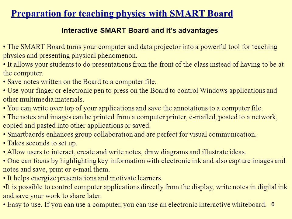 6 Preparation for teaching physics with SMART Board Interactive SMART Board and it's advantages The SMART Board turns your computer and data projector into a powerful tool for teaching physics and presenting physical phenomenon.