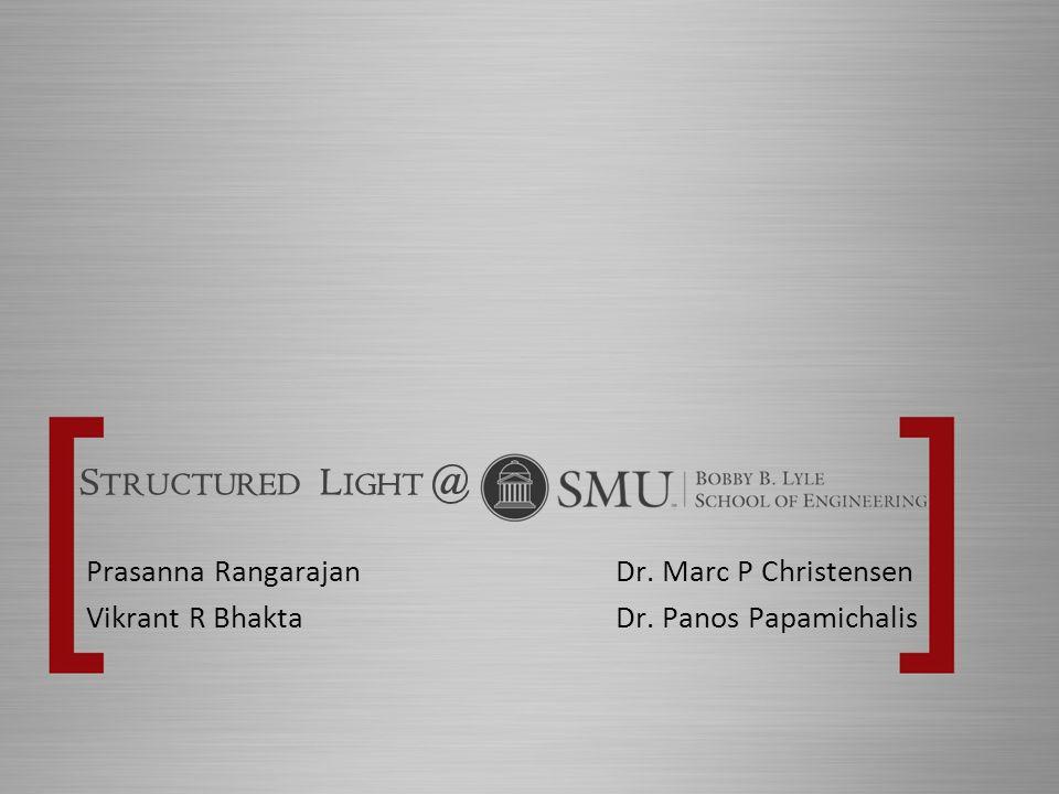 S TRUCTURED L IGHT @ Prasanna RangarajanDr. Marc P Christensen Vikrant R BhaktaDr. Panos Papamichalis