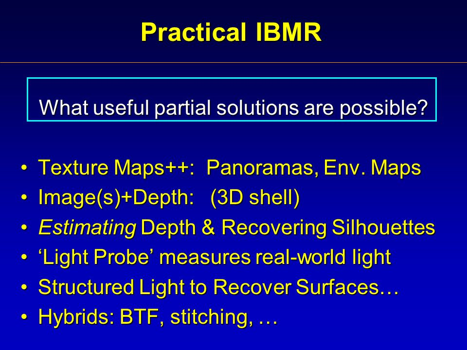 Practical IBMR What useful partial solutions are possible.