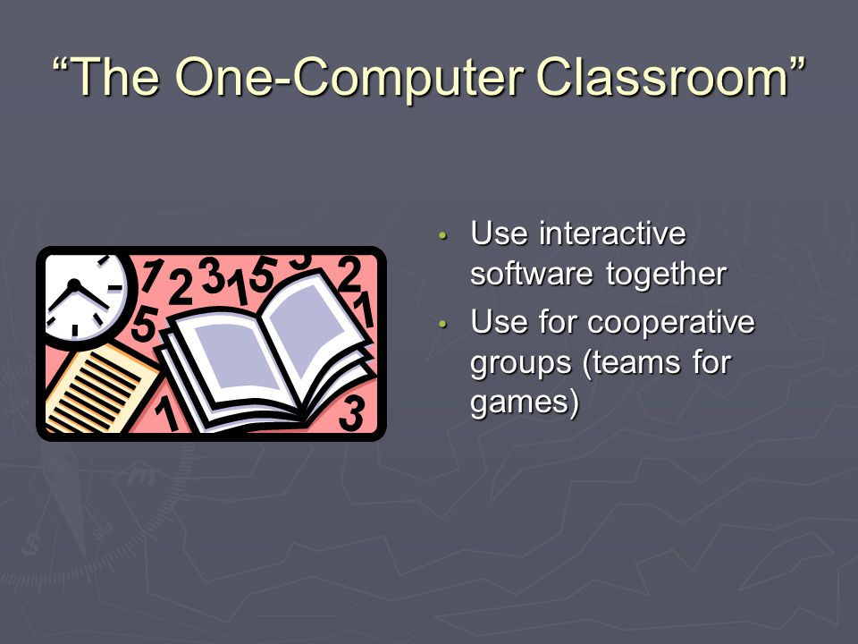 The One-Computer Classroom Use interactive software together Use for cooperative groups (teams for games)