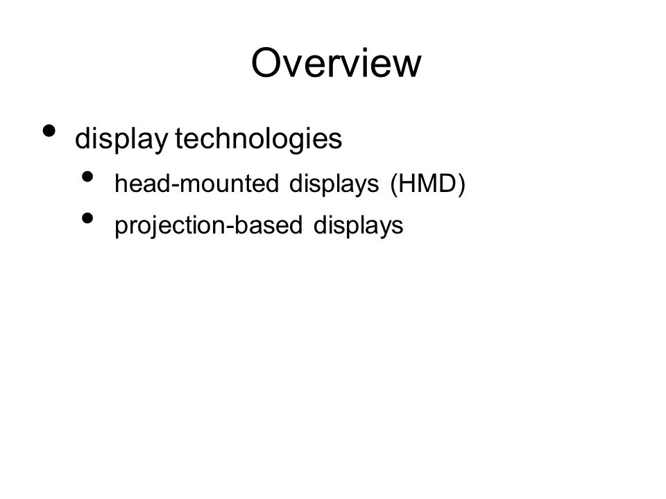 Overview display technologies head-mounted displays (HMD) projection-based displays