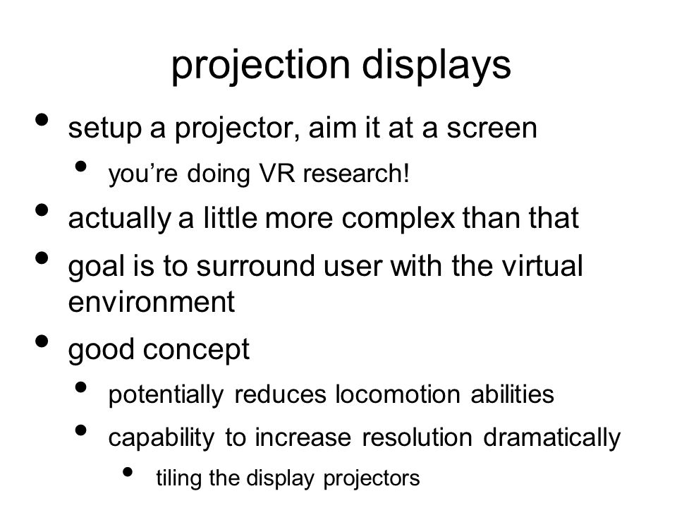projection displays setup a projector, aim it at a screen you're doing VR research.