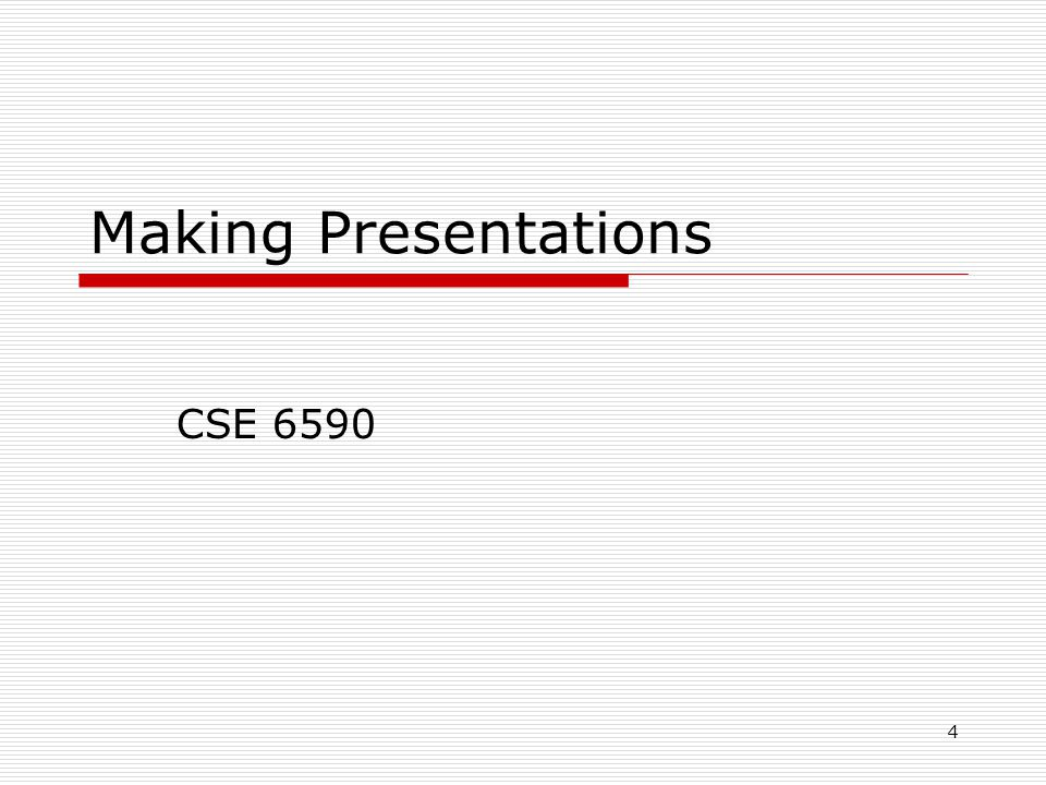 4 Making Presentations CSE 6590