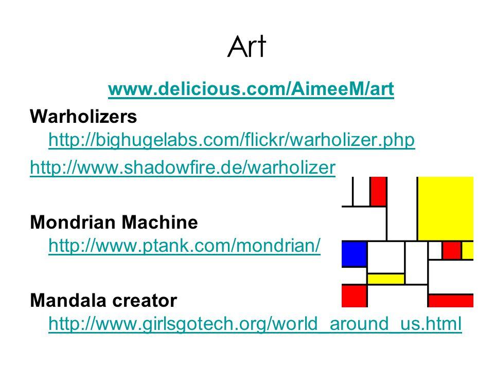 Art www.delicious.com/AimeeM/art Warholizers http://bighugelabs.com/flickr/warholizer.php http://bighugelabs.com/flickr/warholizer.php http://www.shad
