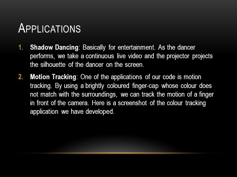 A PPLICATIONS 1. Shadow Dancing : Basically for entertainment.