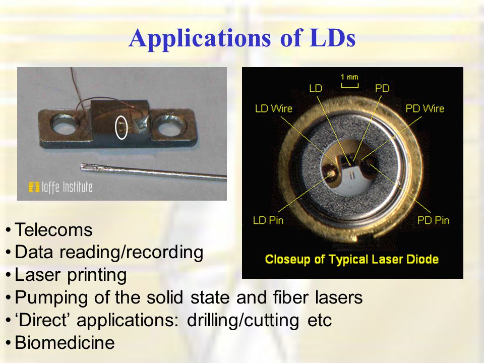 Applications of LDs Telecoms Data reading/recording Laser printing Pumping of the solid state and fiber lasers 'Direct' applications: drilling/cutting etc Biomedicine