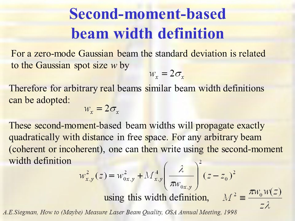 Second-moment-based beam width definition For a zero-mode Gaussian beam the standard deviation is related to the Gaussian spot size w by Therefore for arbitrary real beams similar beam width definitions can be adopted: These second-moment-based beam widths will propagate exactly quadratically with distance in free space.