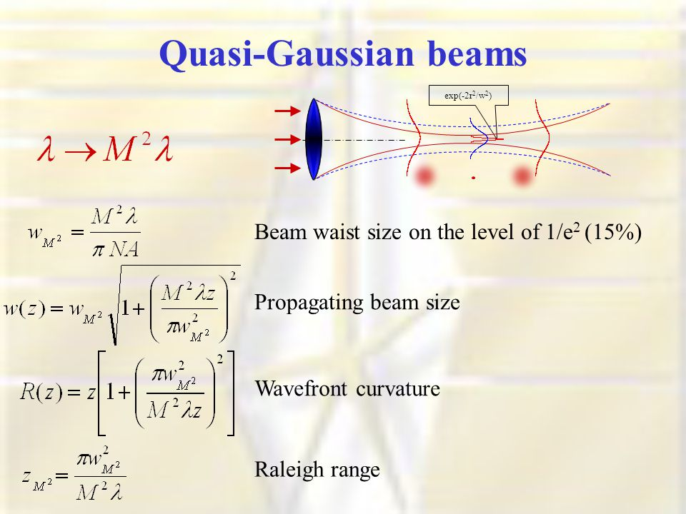 Quasi-Gaussian beams Beam waist size on the level of 1/e 2 (15%) Propagating beam size Wavefront curvature Raleigh range exp(-2r 2 /w 2 )