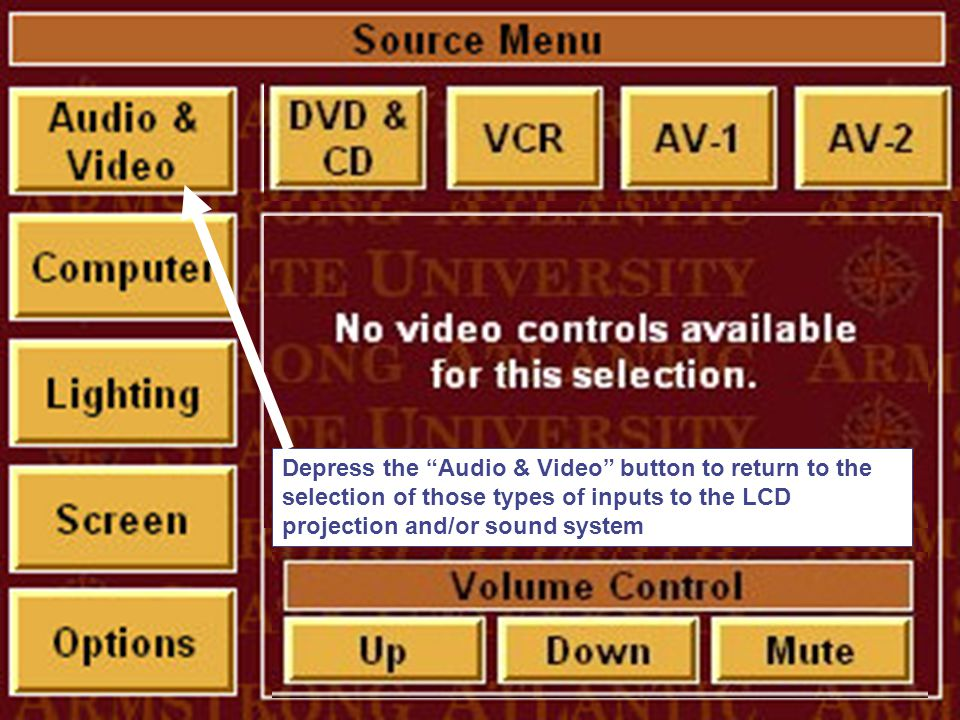 """Depress the """"Audio & Video"""" button to return to the selection of those types of inputs to the LCD projection and/or sound system"""
