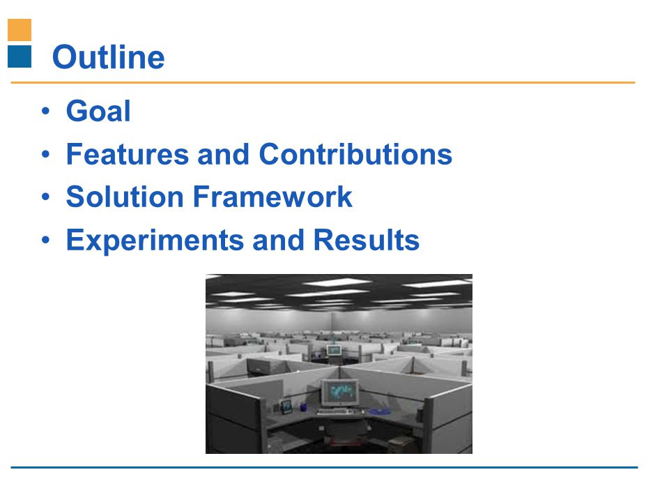 IITB-Monash Research Academy www.IITBMonash.org Outline Goal Features and Contributions Solution Framework Experiments and Results