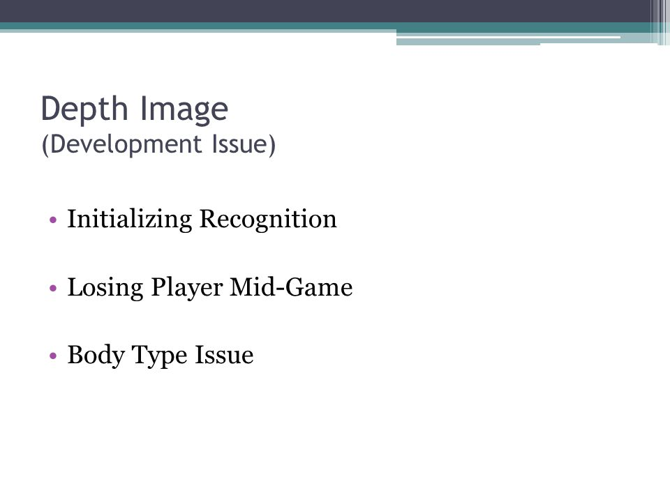 Depth Image (Development Issue) Initializing Recognition Losing Player Mid-Game Body Type Issue