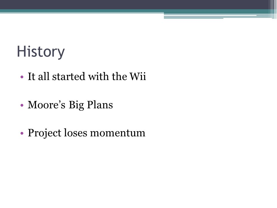 History It all started with the Wii Moore's Big Plans Project loses momentum