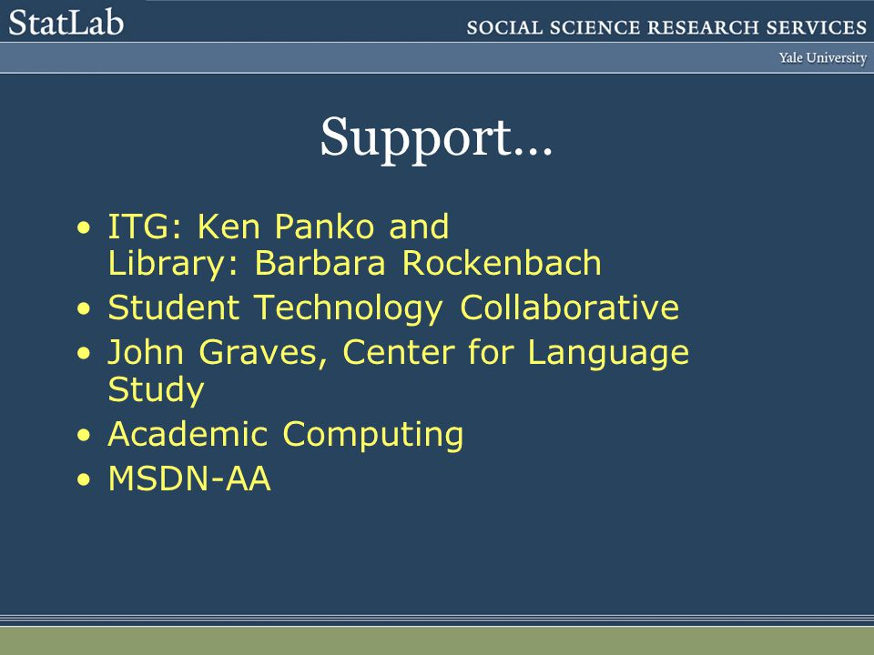 Support… ITG: Ken Panko and Library: Barbara Rockenbach Student Technology Collaborative John Graves, Center for Language Study Academic Computing MSDN-AA