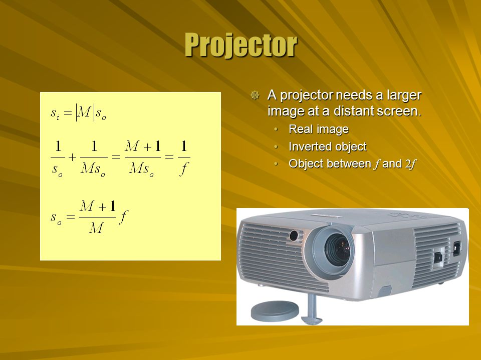 Projector  A projector needs a larger image at a distant screen.