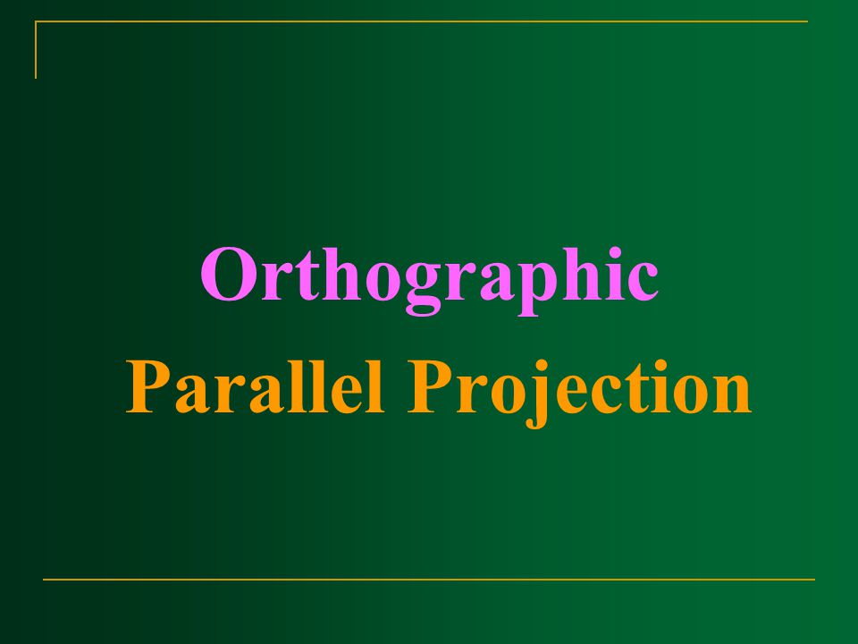 Orthographic Parallel Projection