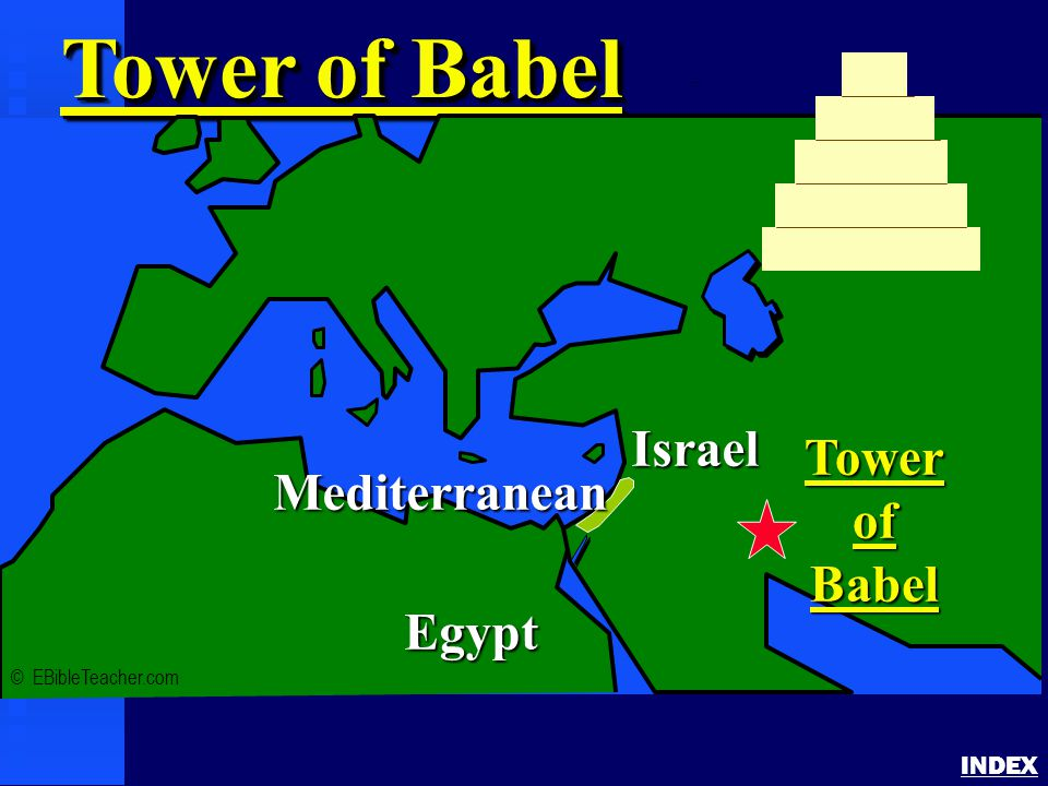 Tower of Babel INDEX Tower of Babel © EBibleTeacher.com Mediterranean Israel Egypt TowerofBabel