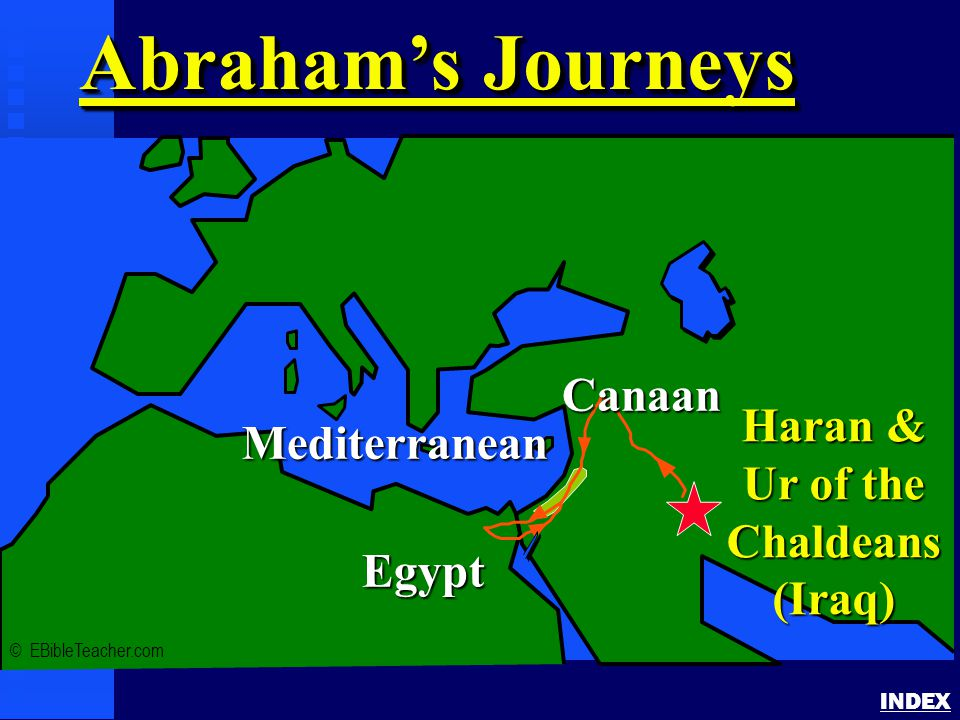 Abraham's Journey INDEX Abraham's Journeys © EBibleTeacher.com Mediterranean Egypt Haran & Ur of the Chaldeans (Iraq) Canaan