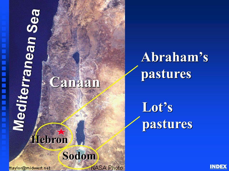 Canaan - (Land of Israel) Mediterranean Sea Canaan Sodom Abraham's pastures Lot's pastures Hebron Abraham in Canaan INDEX