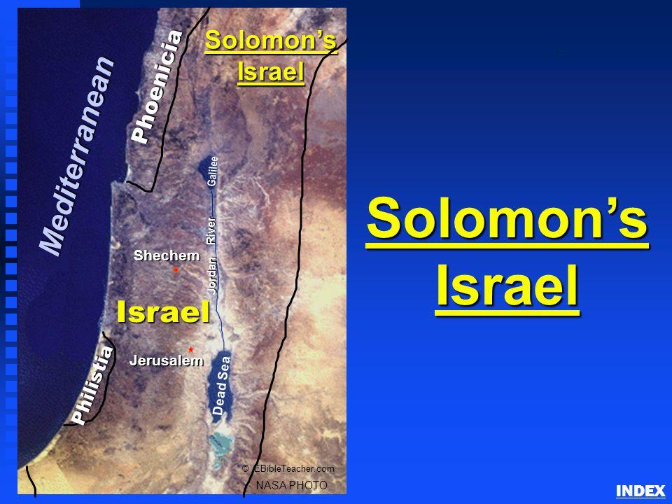 Solomon's Israel Phoenicia Israel Jerusalem Dead Sea Galilee Jordan River NASA PHOTO © EBibleTeacher.com Solomon's Israel Shechem Mediterranean Philistia INDEX