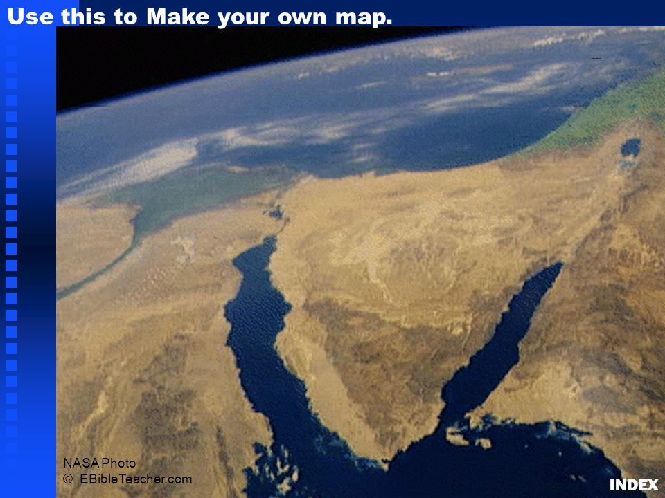 NASA Photo © EBibleTeacher.com Use this to Make your own map. Sinai/Egypt Blank Map INDEX