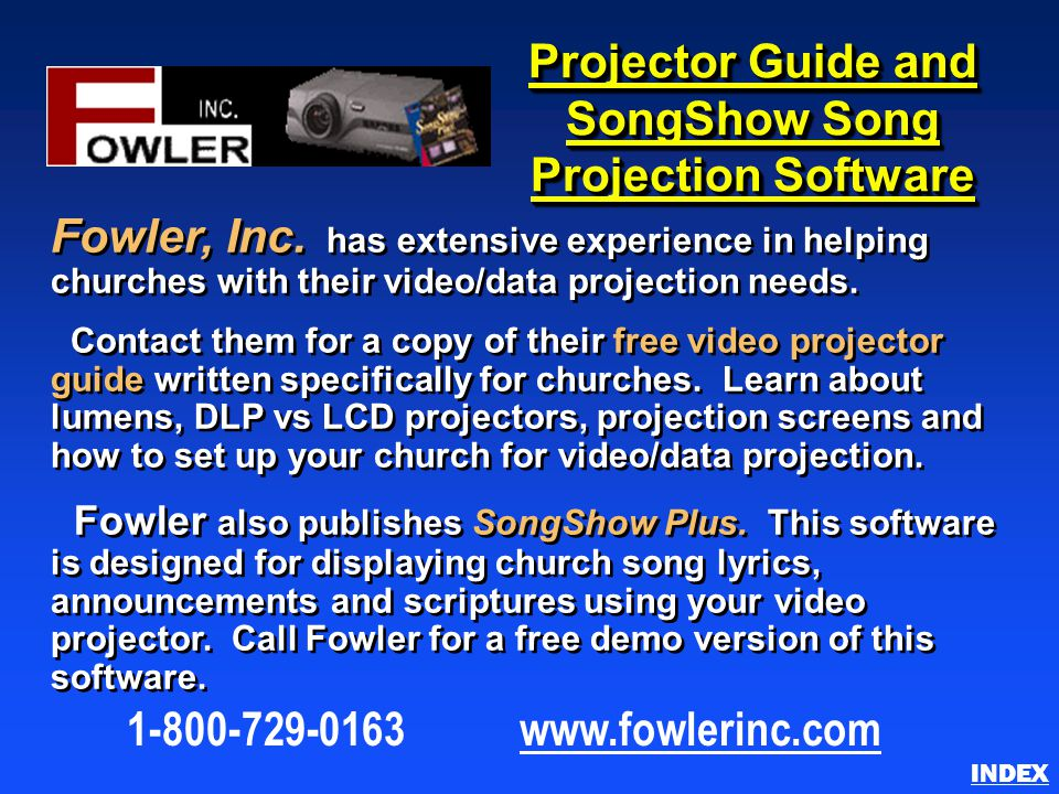 Projector Guide and SongShow Song Projection Software Fowler, Inc. has extensive experience in helping churches with their video/data projection needs