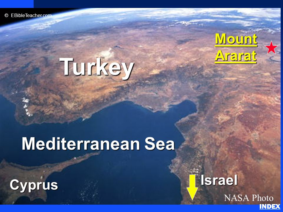 Click to add title n Click to add text Mediterranean Sea Cyprus Turkey MountArarat NASA Photo © EBibleTeacher.com Israel Noah's Ark 2 INDEX