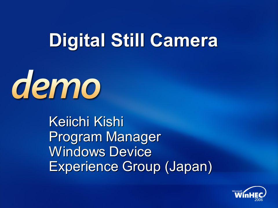 Digital Still Camera Keiichi Kishi Program Manager Windows Device Experience Group (Japan)