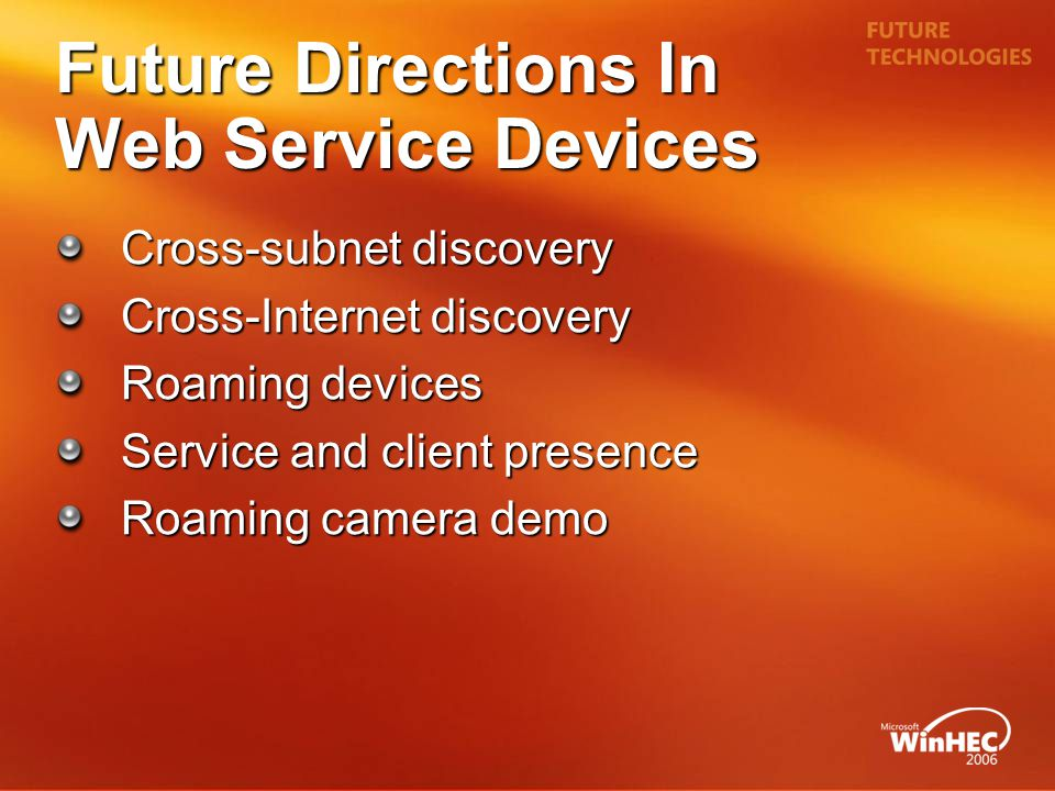 Future Directions In Web Service Devices Cross-subnet discovery Cross-Internet discovery Roaming devices Service and client presence Roaming camera de