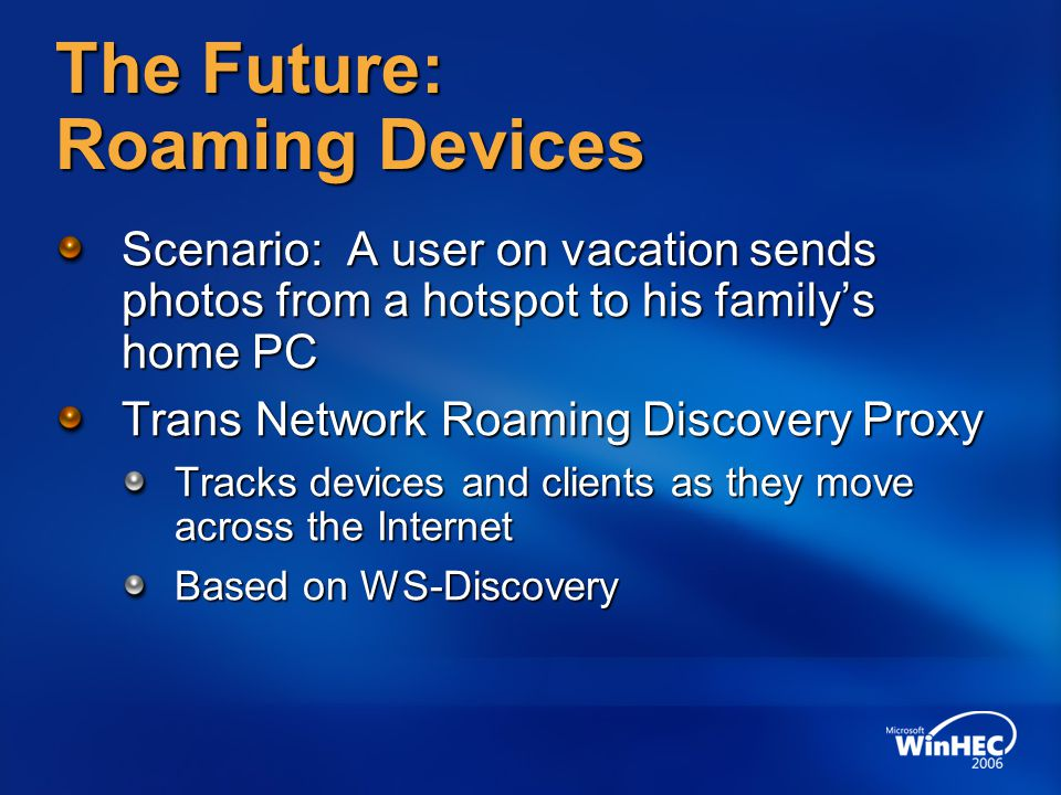 The Future: Roaming Devices Scenario: A user on vacation sends photos from a hotspot to his family's home PC Trans Network Roaming Discovery Proxy Tra