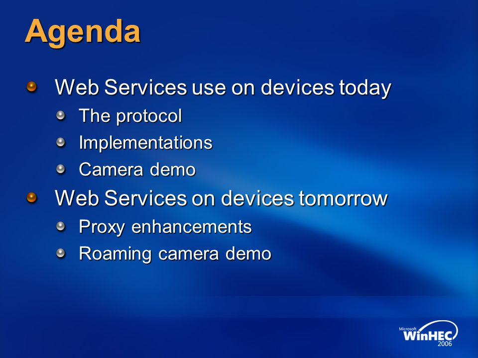 Agenda Web Services use on devices today The protocol Implementations Camera demo Web Services on devices tomorrow Proxy enhancements Roaming camera d