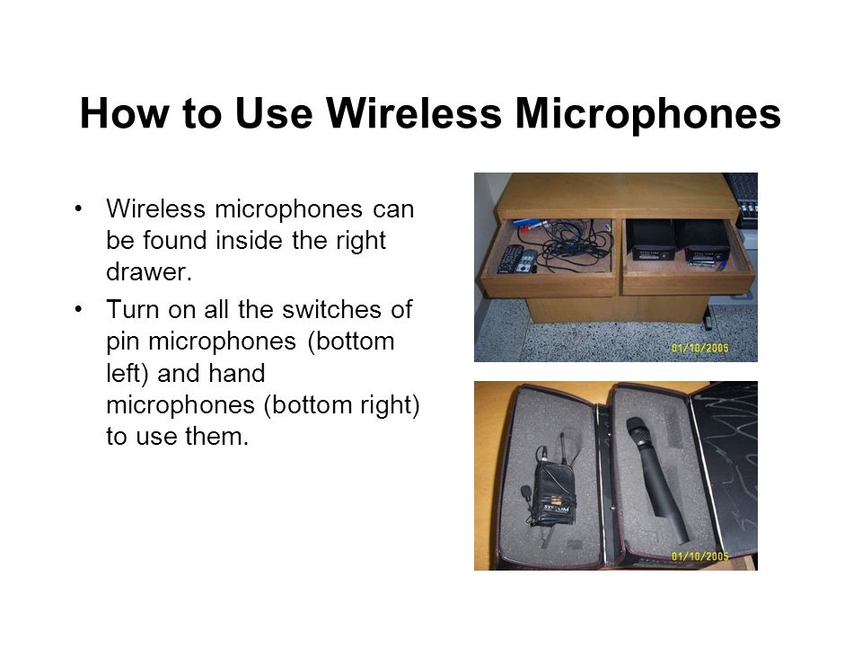 How to Use Wireless Microphones Wireless microphones can be found inside the right drawer.