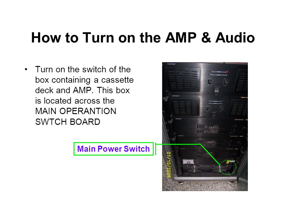How to Turn on the AMP & Audio Turn on the switch of the box containing a cassette deck and AMP.